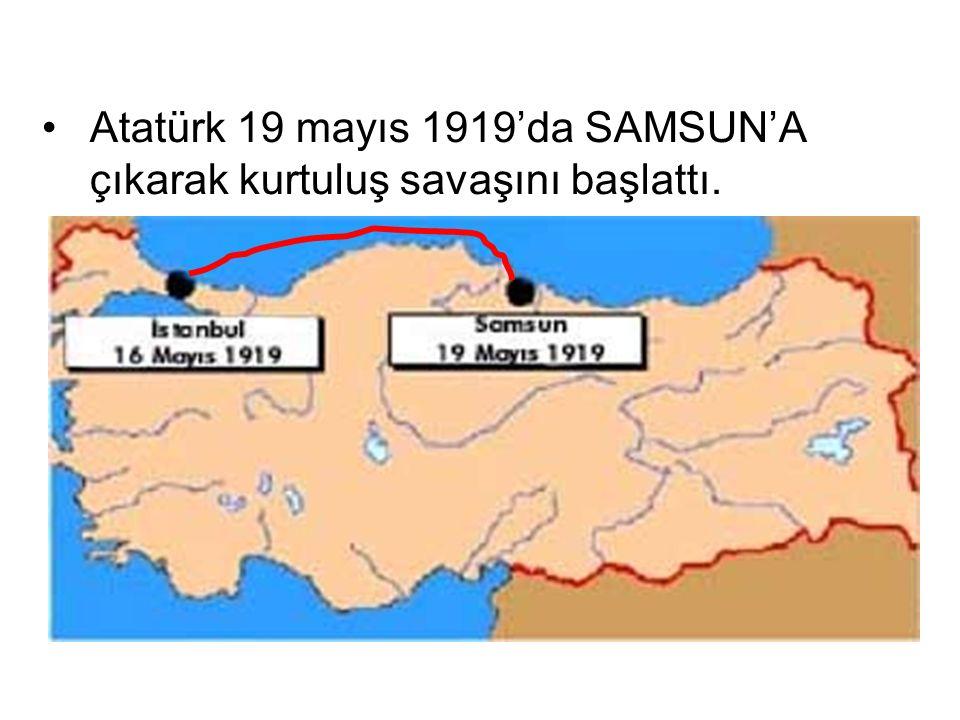 Atatürk 19 mayıs 1919'da SAMSUN'A çıkarak kurtuluş savaşını başlattı.