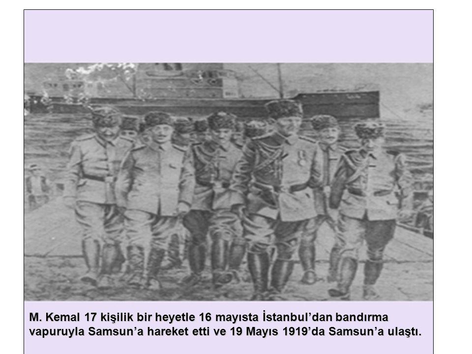 M. Kemal 17 kişilik bir heyetle 16 mayısta İstanbul'dan bandırma vapuruyla Samsun'a hareket etti ve 19 Mayıs 1919'da Samsun'a ulaştı.