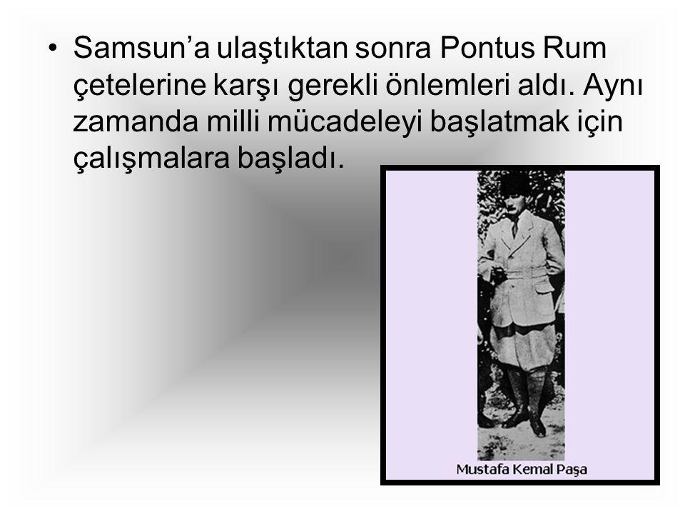 Samsun'a ulaştıktan sonra Pontus Rum çetelerine karşı gerekli önlemleri aldı. Aynı zamanda milli mücadeleyi başlatmak için çalışmalara başladı.