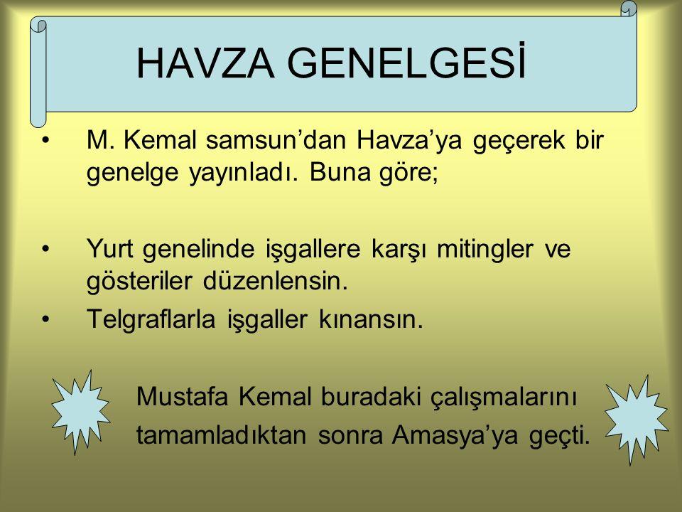 HAVZA GENELGESİ M. Kemal samsun'dan Havza'ya geçerek bir genelge yayınladı. Buna göre; Yurt genelinde işgallere karşı mitingler ve gösteriler düzenlen