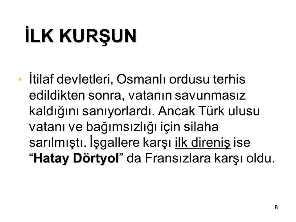 8 İLK KURŞUN İtilaf devletleri, Osmanlı ordusu terhis edildikten sonra, vatanın savunmasız kaldığını sanıyorlardı. Ancak Türk ulusu vatanı ve bağımsız