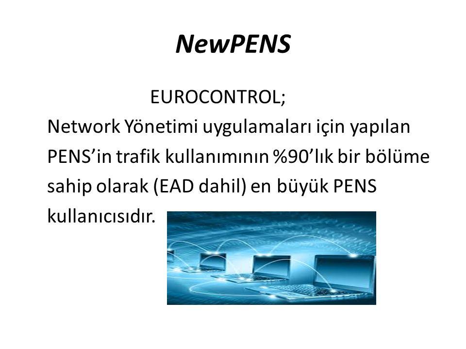 NewPENS EUROCONTROL; Network Yönetimi uygulamaları için yapılan PENS'in trafik kullanımının %90'lık bir bölüme sahip olarak (EAD dahil) en büyük PENS kullanıcısıdır.