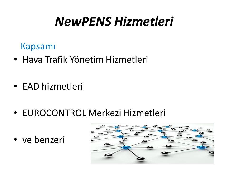 NewPENS Hizmetleri Kapsamı Hava Trafik Yönetim Hizmetleri EAD hizmetleri EUROCONTROL Merkezi Hizmetleri ve benzeri