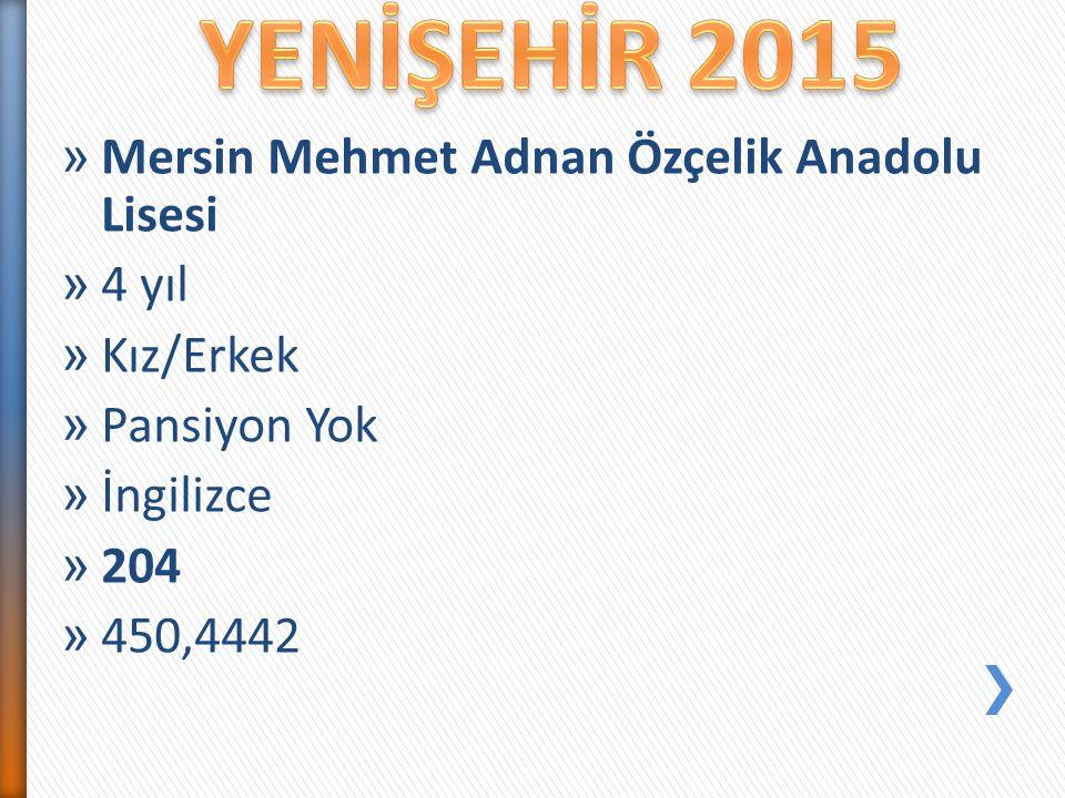» Mersin Mehmet Adnan Özçelik Anadolu Lisesi » 4 yıl » Kız/Erkek » Pansiyon Yok » İngilizce » 204 » 450,4442