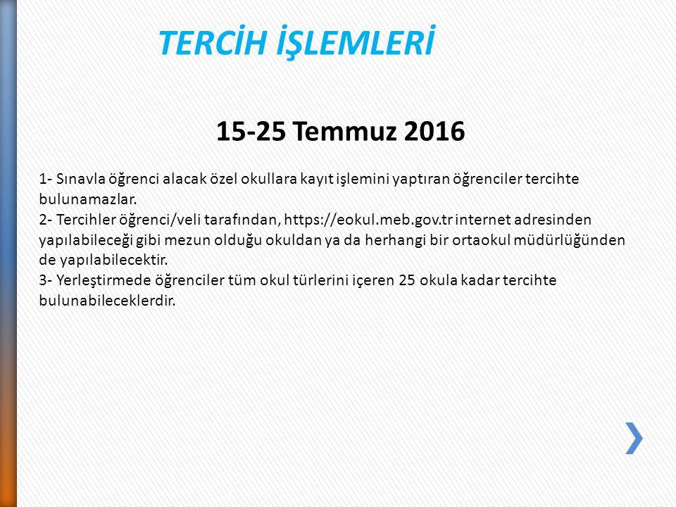 15-25 Temmuz 2016 1- Sınavla öğrenci alacak özel okullara kayıt işlemini yaptıran öğrenciler tercihte bulunamazlar.