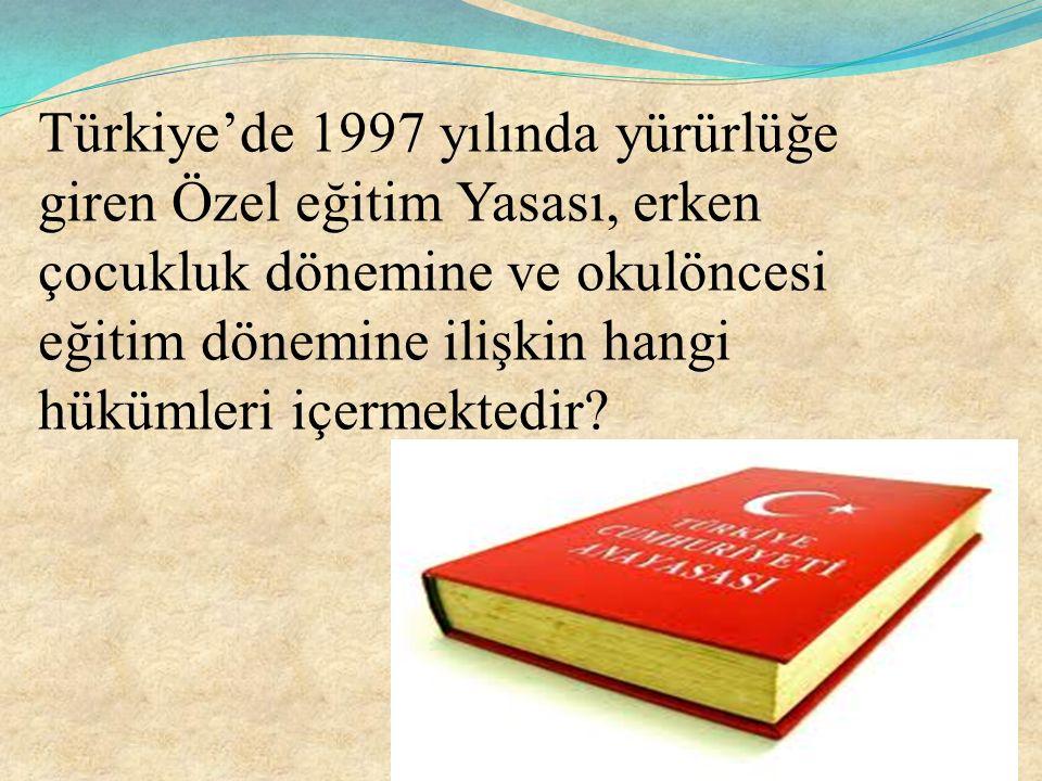 Türkiye'de 1997 yılında yürürlüğe giren Özel eğitim Yasası, erken çocukluk dönemine ve okulöncesi eğitim dönemine ilişkin hangi hükümleri içermektedir