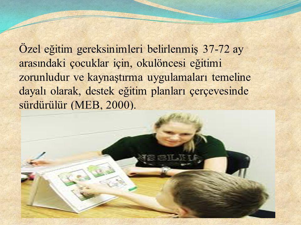 Özel eğitim gereksinimleri belirlenmiş 37-72 ay arasındaki çocuklar için, okulöncesi eğitimi zorunludur ve kaynaştırma uygulamaları temeline dayalı ol