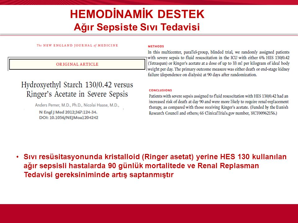HEMODİNAMİK DESTEK Ağır Sepsiste Sıvı Tedavisi Sıvı resüsitasyonunda kristalloid (Ringer asetat) yerine HES 130 kullanılan ağır sepsisli hastalarda 90