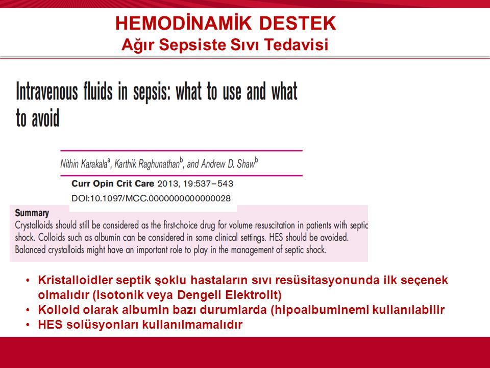 HEMODİNAMİK DESTEK Ağır Sepsiste Sıvı Tedavisi Kristalloidler septik şoklu hastaların sıvı resüsitasyonunda ilk seçenek olmalıdır (Isotonik veya Denge