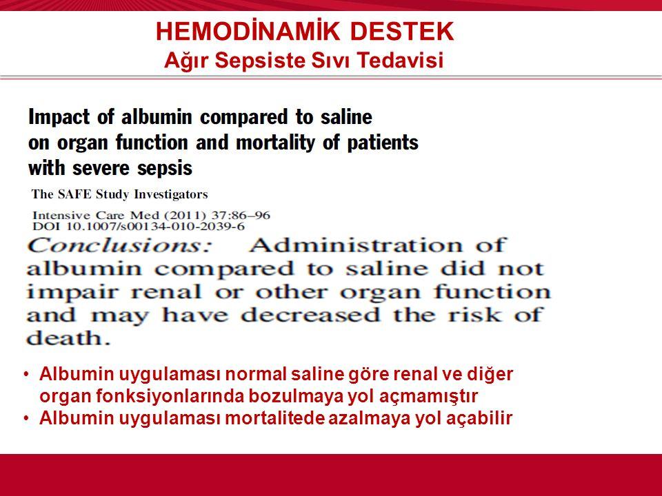 HEMODİNAMİK DESTEK Ağır Sepsiste Sıvı Tedavisi Albumin uygulaması normal saline göre renal ve diğer organ fonksiyonlarında bozulmaya yol açmamıştır Al