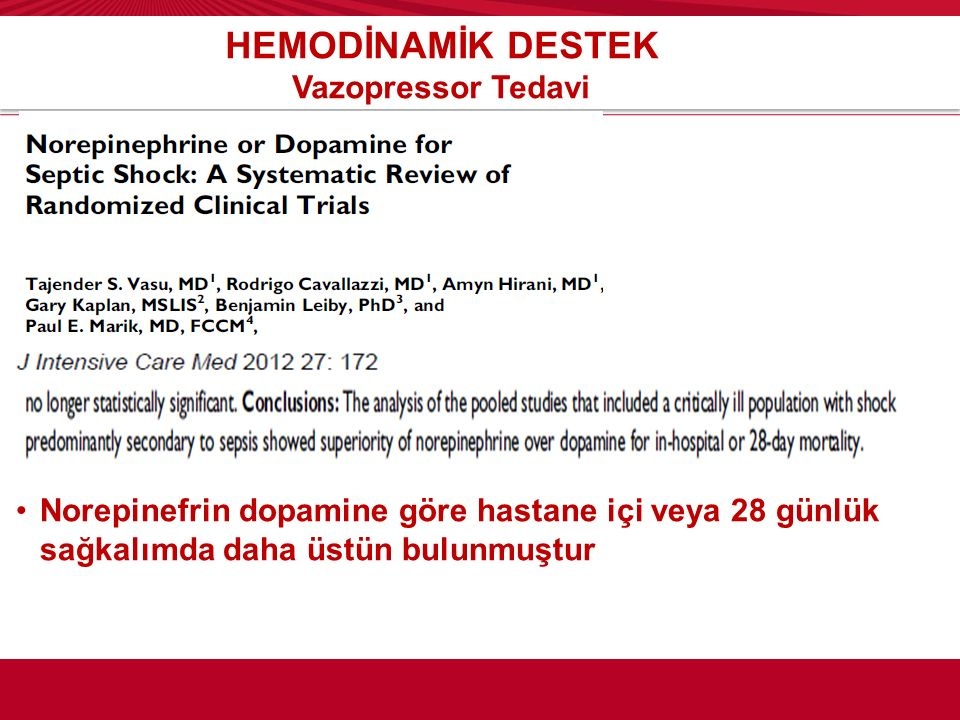 HEMODİNAMİK DESTEK Vazopressor Tedavi Norepinefrin dopamine göre hastane içi veya 28 günlük sağkalımda daha üstün bulunmuştur
