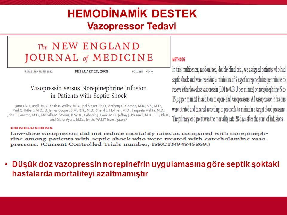 HEMODİNAMİK DESTEK Vazopressor Tedavi Düşük doz vazopressin norepinefrin uygulamasına göre septik şoktaki hastalarda mortaliteyi azaltmamıştır