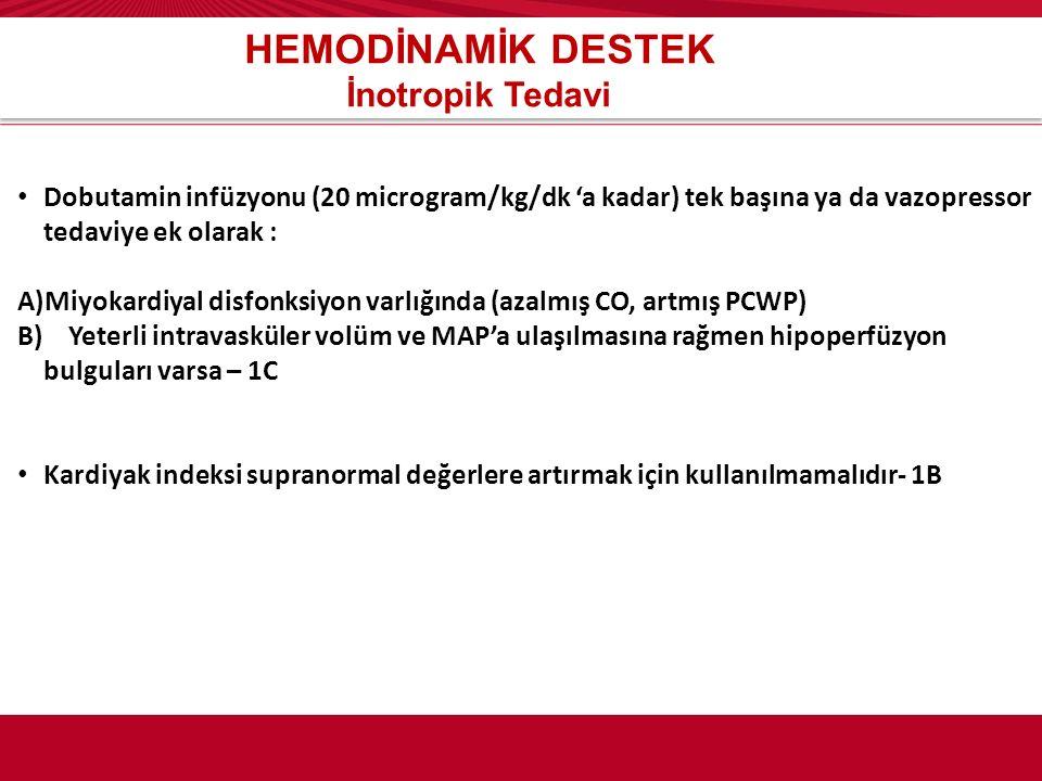 HEMODİNAMİK DESTEK İnotropik Tedavi Dobutamin infüzyonu (20 microgram/kg/dk 'a kadar) tek başına ya da vazopressor tedaviye ek olarak : A)Miyokardiyal