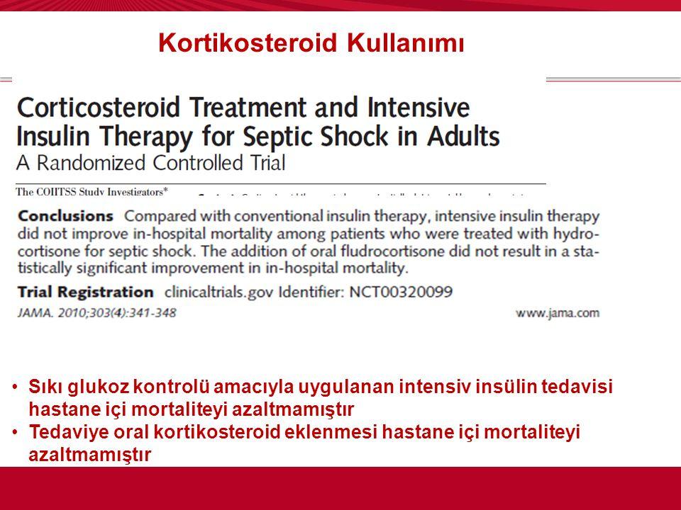 Kortikosteroid Kullanımı Sıkı glukoz kontrolü amacıyla uygulanan intensiv insülin tedavisi hastane içi mortaliteyi azaltmamıştır Tedaviye oral kortiko