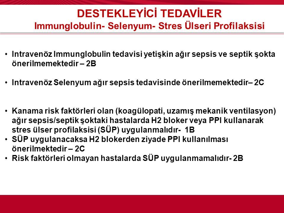 DESTEKLEYİCİ TEDAVİLER Immunglobulin- Selenyum- Stres Ülseri Profilaksisi Intravenöz Immunglobulin tedavisi yetişkin ağır sepsis ve septik şokta öneri