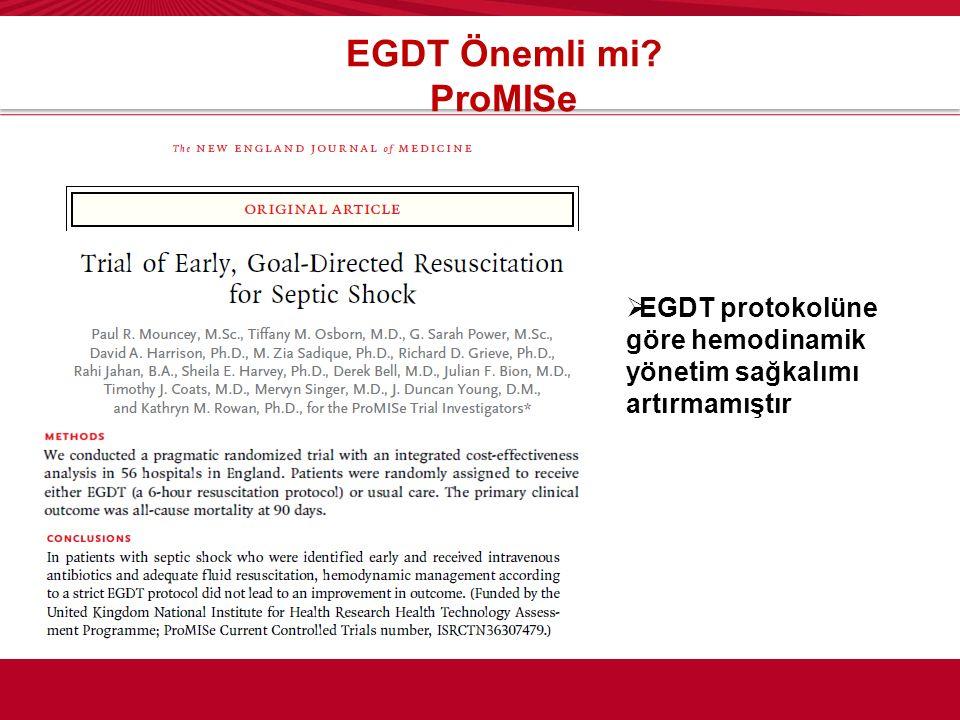 EGDT Önemli mi? ProMISe  EGDT protokolüne göre hemodinamik yönetim sağkalımı artırmamıştır