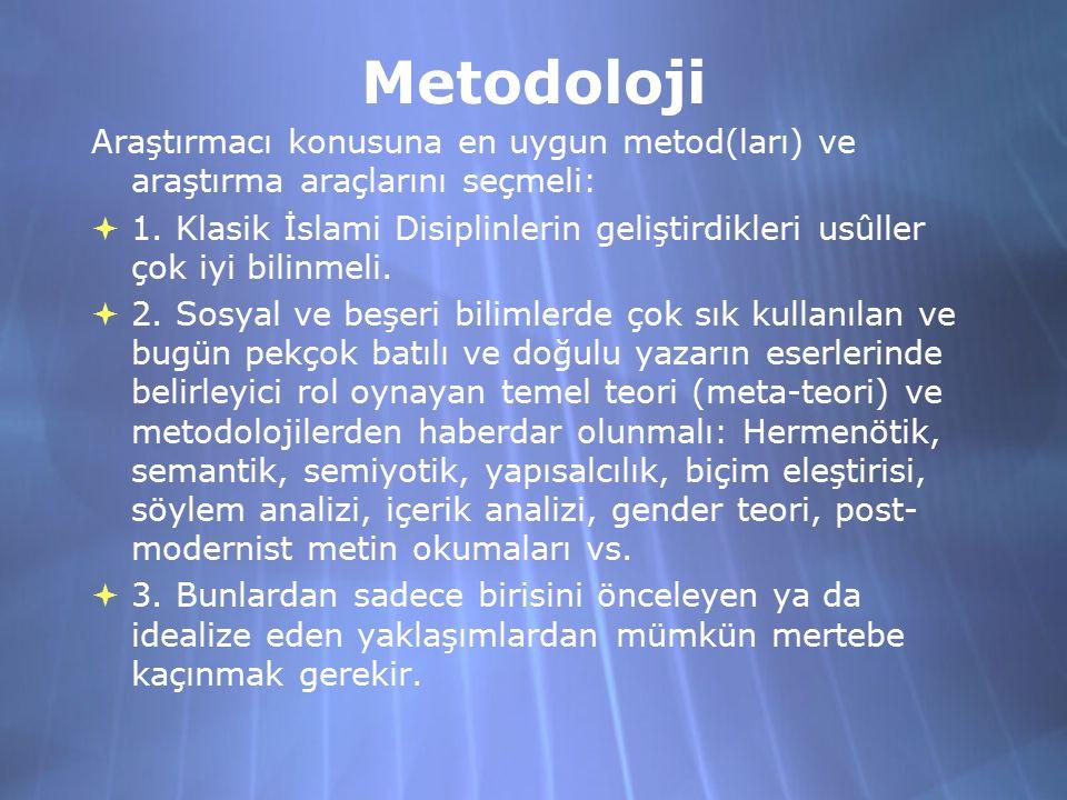 Metodoloji Araştırmacı konusuna en uygun metod(ları) ve araştırma araçlarını seçmeli:  1. Klasik İslami Disiplinlerin geliştirdikleri usûller çok iyi
