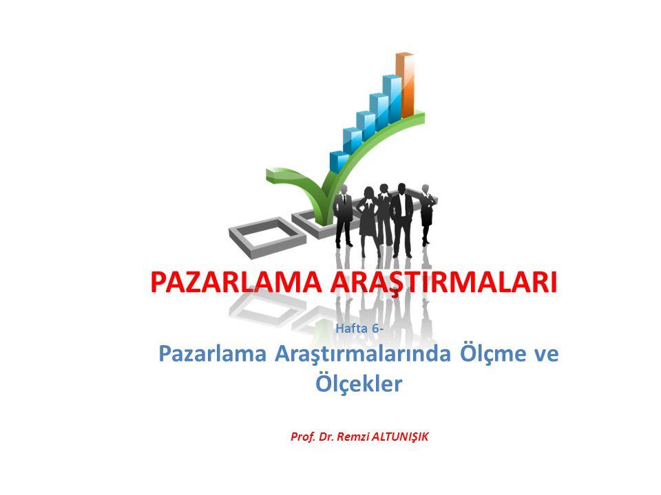 PAZARLAMA ARAŞTIRMALARI Hafta 6- Pazarlama Araştırmalarında Ölçme ve Ölçekler Prof.