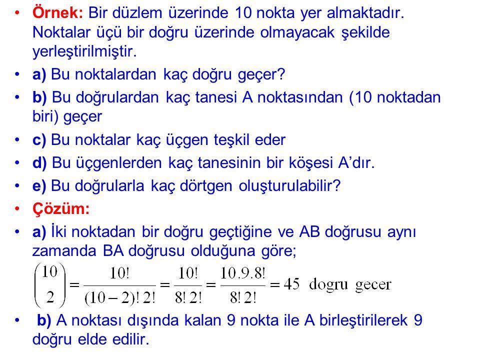 Örnek: Bir düzlem üzerinde 10 nokta yer almaktadır. Noktalar üçü bir doğru üzerinde olmayacak şekilde yerleştirilmiştir. a) Bu noktalardan kaç doğru g