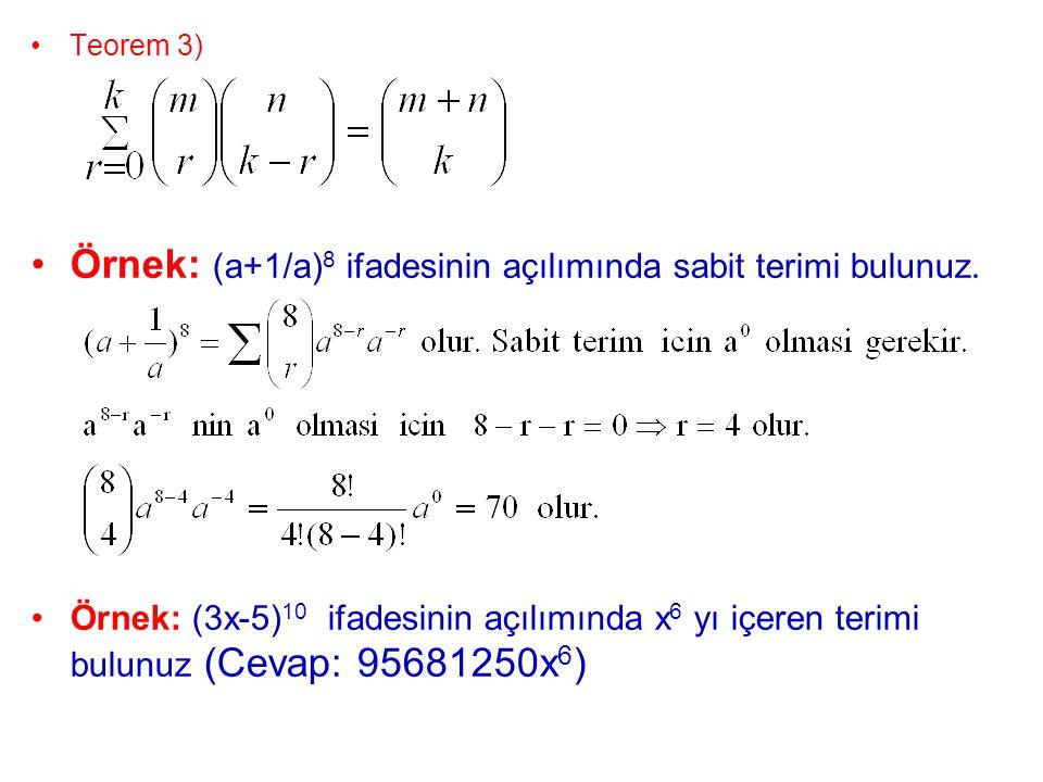 Teorem 3) Örnek: (a+1/a) 8 ifadesinin açılımında sabit terimi bulunuz. Örnek: (3x-5) 10 ifadesinin açılımında x 6 yı içeren terimi bulunuz (Cevap: 956