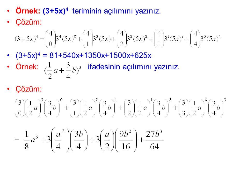 Örnek: (3+5x) 4 teriminin açılımını yazınız. Çözüm: (3+5x) 4 = 81+540x+1350x+1500x+625x Örnek: ifadesinin açılımını yazınız. Çözüm: