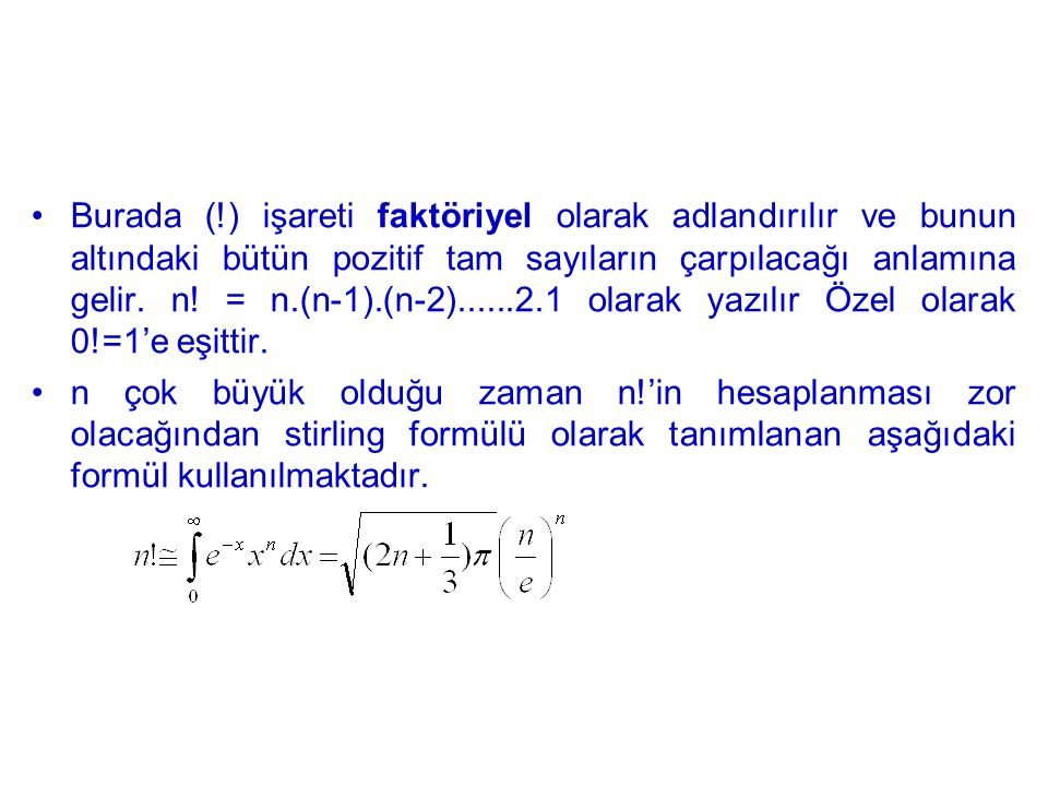 Burada (!) işareti faktöriyel olarak adlandırılır ve bunun altındaki bütün pozitif tam sayıların çarpılacağı anlamına gelir. n! = n.(n-1).(n-2)......2