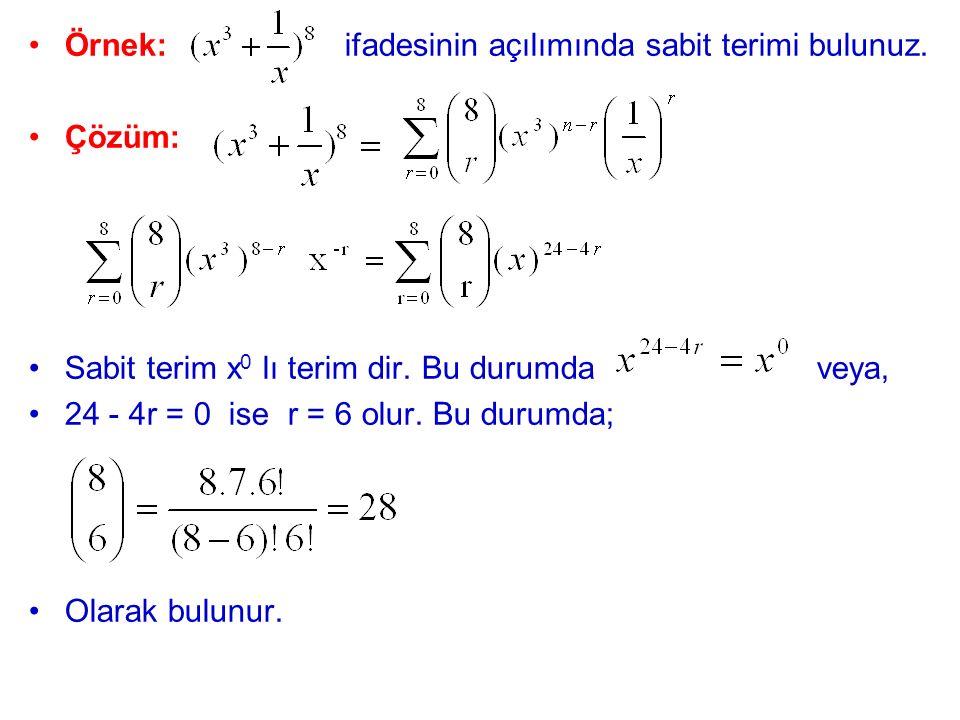 Örnek: ifadesinin açılımında sabit terimi bulunuz. Çözüm: Sabit terim x 0 lı terim dir. Bu durumda veya, 24 - 4r = 0 ise r = 6 olur. Bu durumda; Olara