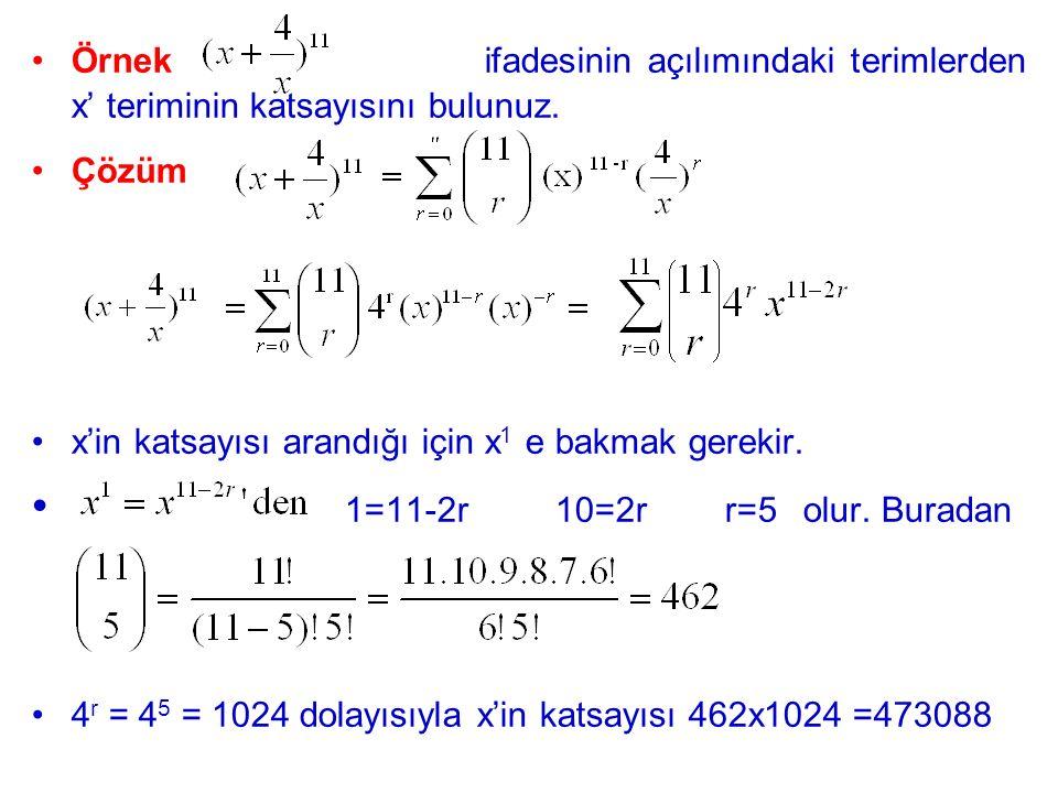 Örnek ifadesinin açılımındaki terimlerden x' teriminin katsayısını bulunuz. Çözüm x'in katsayısı arandığı için x 1 e bakmak gerekir. 1=11-2r 10=2r r=5