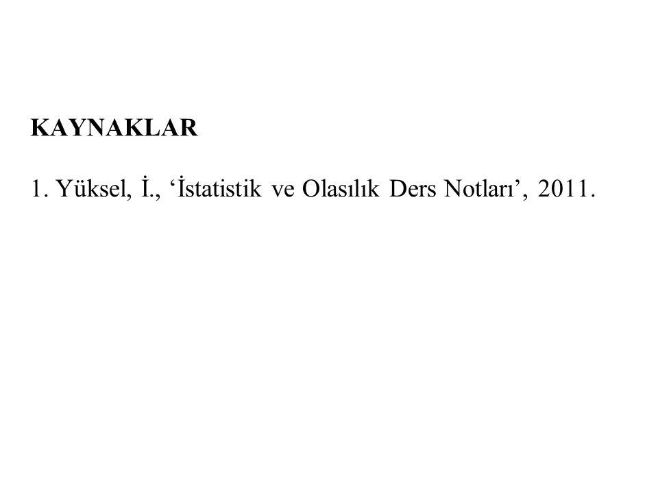 KAYNAKLAR 1. Yüksel, İ., 'İstatistik ve Olasılık Ders Notları', 2011.