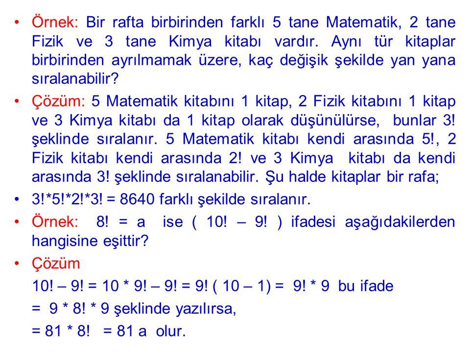 Örnek: 4 farklı istatistik ve 5 farklı matematik kitabı, matematik kitapları birbirinden ayrılmamak üzere bir rafa kaç değişik biçimde dizilebilir.