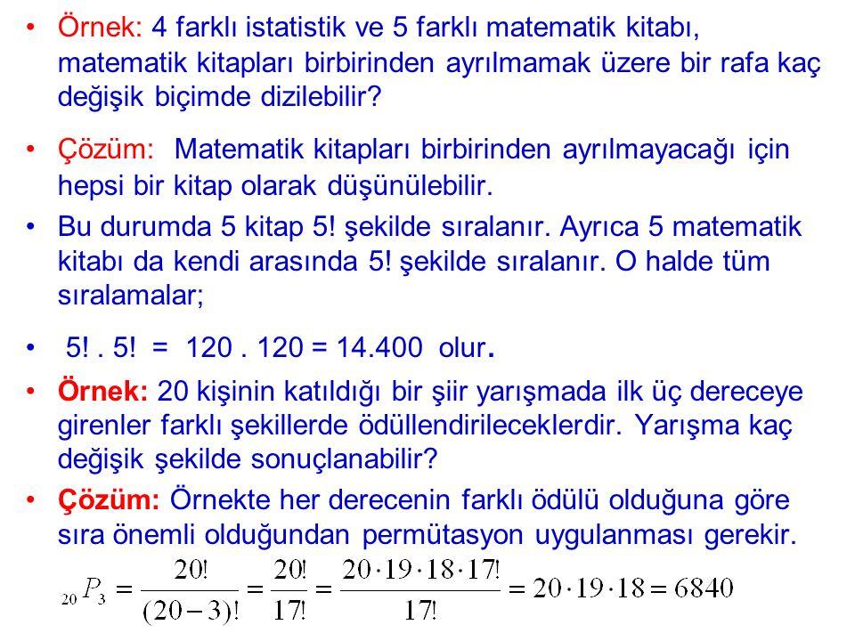 Örnek: 4 farklı istatistik ve 5 farklı matematik kitabı, matematik kitapları birbirinden ayrılmamak üzere bir rafa kaç değişik biçimde dizilebilir? Çö