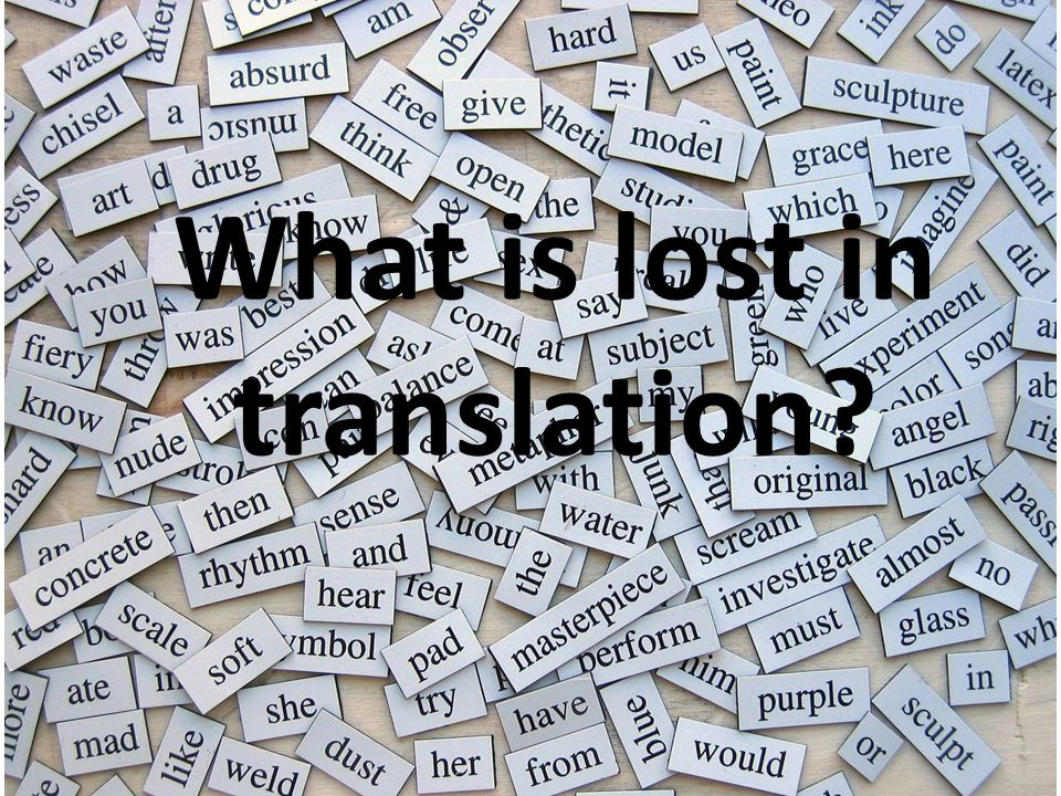 What is lost in translation?