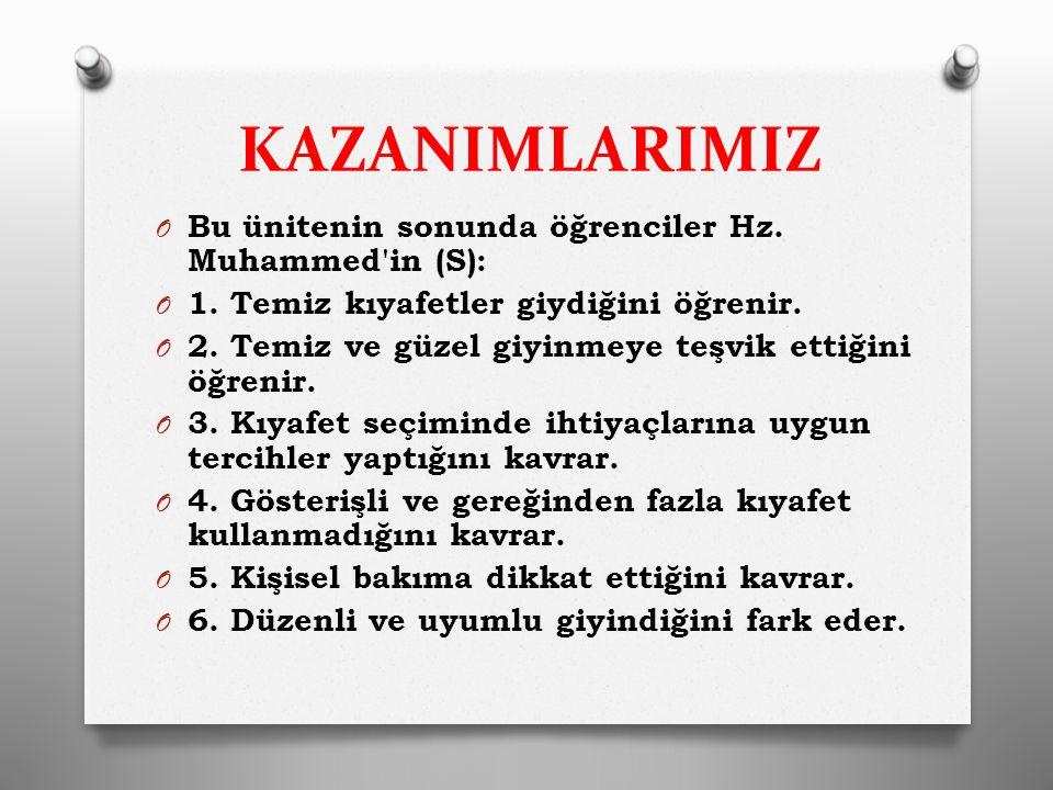 KAZANIMLARIMIZ OBOBu ünitenin sonunda öğrenciler Hz. Muhammed'in (S): O1O1. Temiz kıyafetler giydiğini öğrenir. O2O2. Temiz ve güzel giyinmeye teşvik