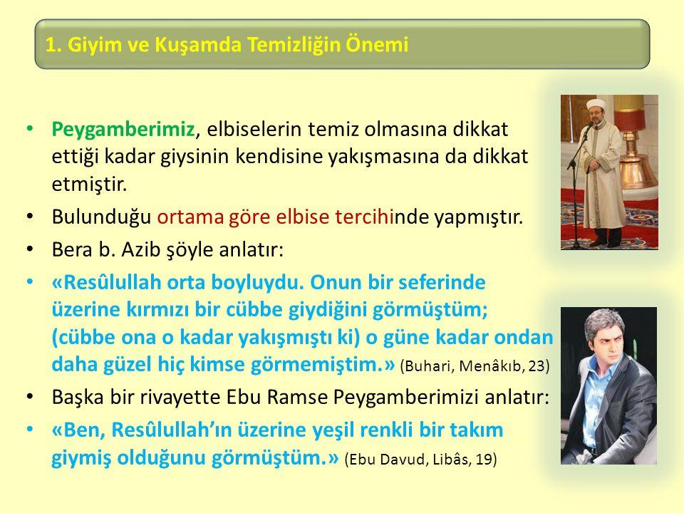 1. Giyim ve Kuşamda Temizliğin Önemi Peygamberimiz, elbiselerin temiz olmasına dikkat ettiği kadar giysinin kendisine yakışmasına da dikkat etmiştir.