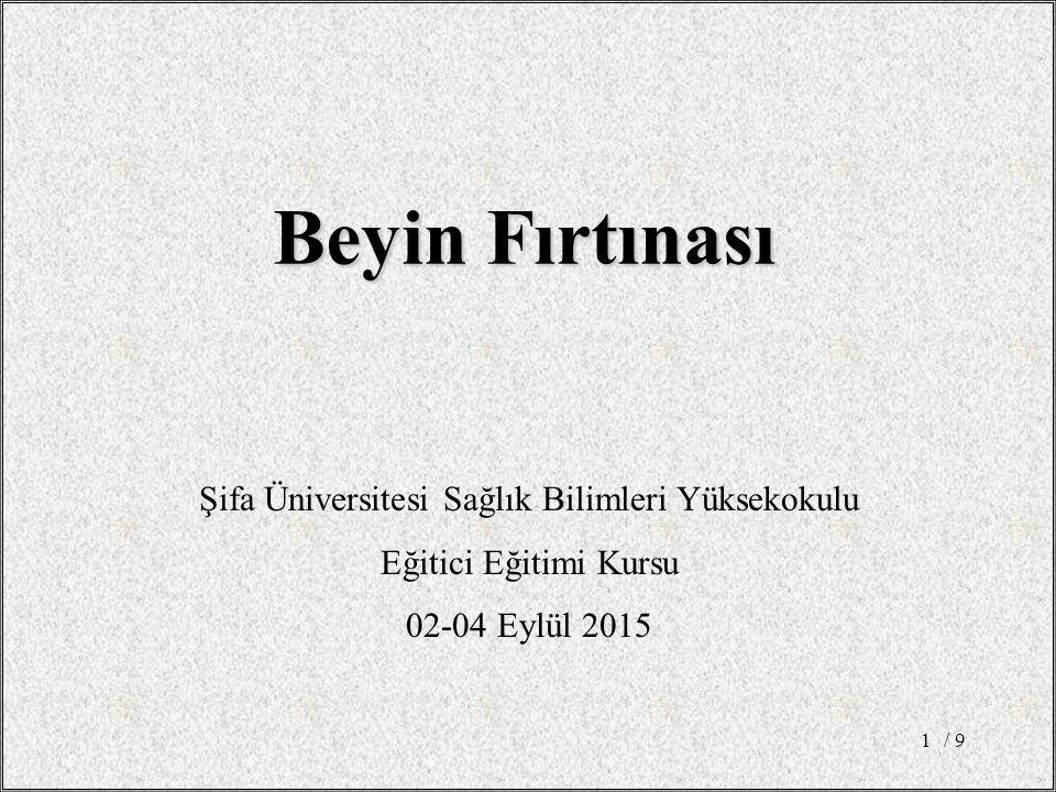 / 91 Beyin Fırtınası Şifa Üniversitesi Sağlık Bilimleri Yüksekokulu Eğitici Eğitimi Kursu 02-04 Eylül 2015