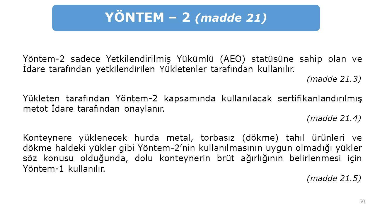 50 YÖNTEM – 2 (madde 21) Yöntem-2 sadece Yetkilendirilmiş Yükümlü (AEO) statüsüne sahip olan ve İdare tarafından yetkilendirilen Yükletenler tarafından kullanılır.