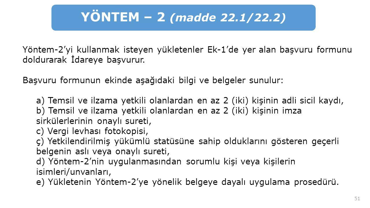 51 YÖNTEM – 2 (madde 22.1/22.2) Yöntem-2'yi kullanmak isteyen yükletenler Ek-1'de yer alan başvuru formunu doldurarak İdareye başvurur.