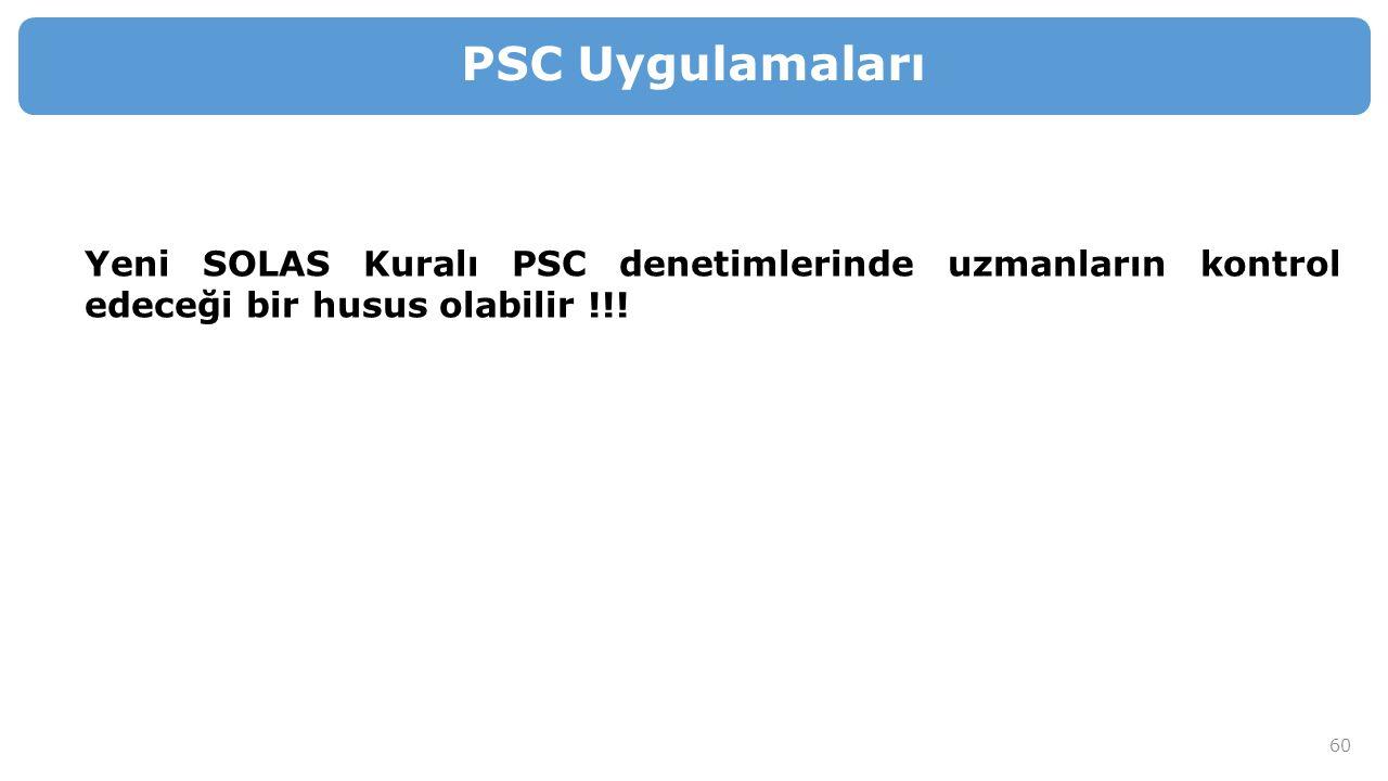 60 PSC Uygulamaları Yeni SOLAS Kuralı PSC denetimlerinde uzmanların kontrol edeceği bir husus olabilir !!!