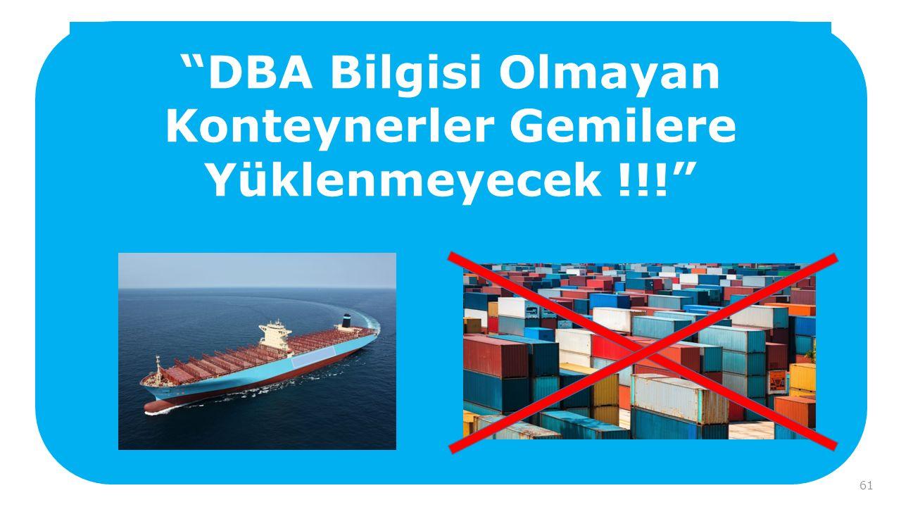 DBA Bilgisi Olmayan Konteynerler Gemilere Yüklenmeyecek !!! 61