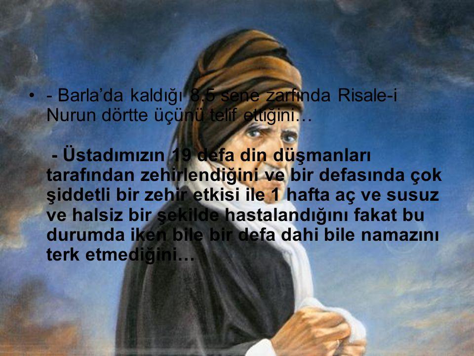 Gençliğinde 10 sene kaldığı İstanbul'da bir defa olsun kadına bakmadığını… - Talebelerinin anlattığına göre her gece mutlaka Teheccüde kalktığını ve her gece 4-5 saat dua ettiğini… - 1926 yılında başlayan ve 25 sene süren çileli hayatın Risale-i Nuru telif etmesi ile bereketlendiğini…