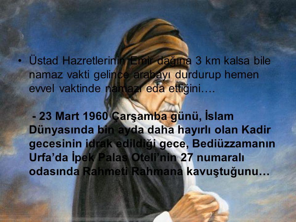 - Üstad Hazretleri Evlatlarım, Risale-i Nur dinsizlerin, komünistlerin, masonların belini kırmıştır.
