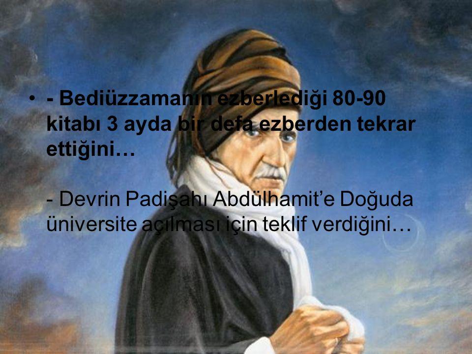 - 23 yaşındayken Bitlis valisi Ömer Paşanın konağında 2 sene kalan Bediüzzamanın Valinin 6 kızına bakmayacak kadar kuvvetli bir imana sahip olduğunu… - Matematiğe dair bir kitap yazdığını ve 27.