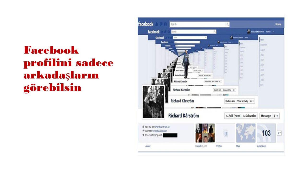Facebook profilini sadece arkada ş ların görebilsin