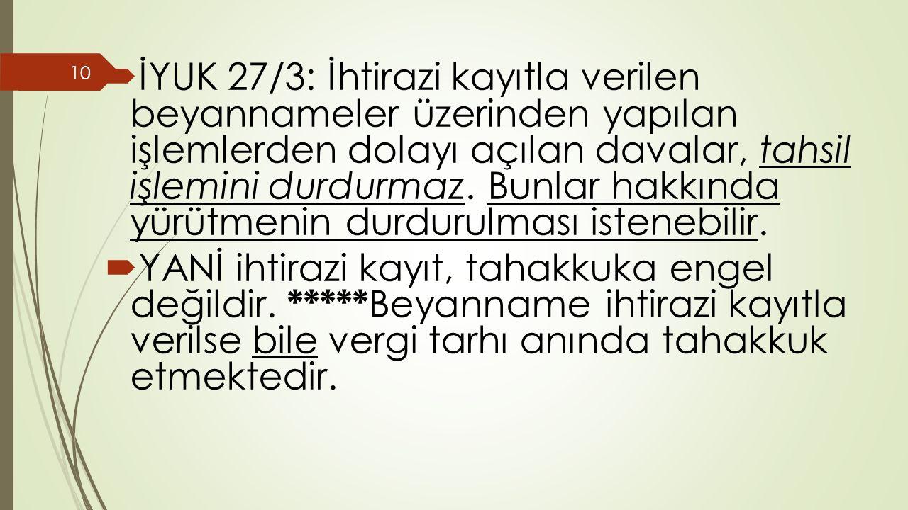  İYUK 27/3: İhtirazi kayıtla verilen beyannameler üzerinden yapılan işlemlerden dolayı açılan davalar, tahsil işlemini durdurmaz.