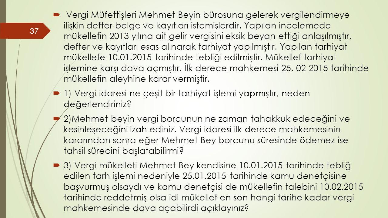  Vergi Müfettişleri Mehmet Beyin bürosuna gelerek vergilendirmeye ilişkin defter belge ve kayıtları istemişlerdir.