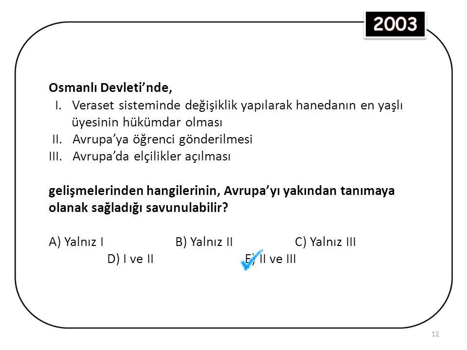 Osmanlı Devleti'nde Avrupa'ya ilgi Lale Devrinde başlamıştır.