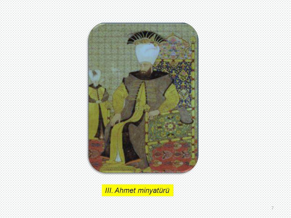 III. Ahmet Babası : IV. Mehmet Annesi : Rabia Sultan Doğumu : 31 Aralık 1673 Vefatı : 1 Temmuz 1736 Saltanatı: 1703-1730 III. Ahmet'in şehzadelik haya