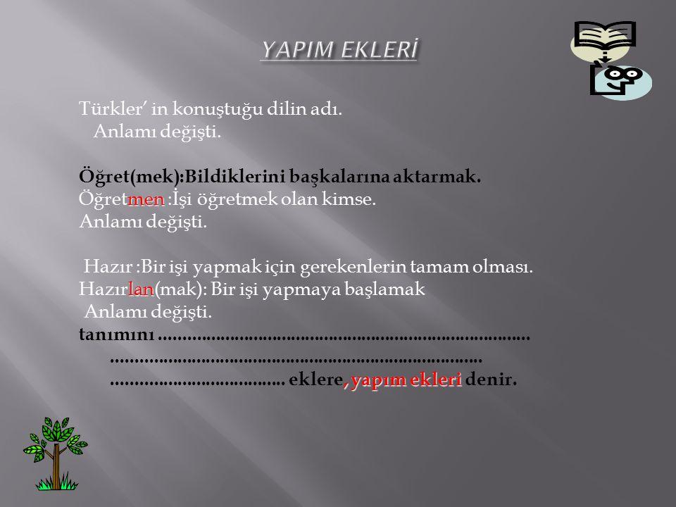 Türkler' in konuştuğu dilin adı. Anlamı değişti. Öğret(mek):Bildiklerini başkalarına aktarmak.
