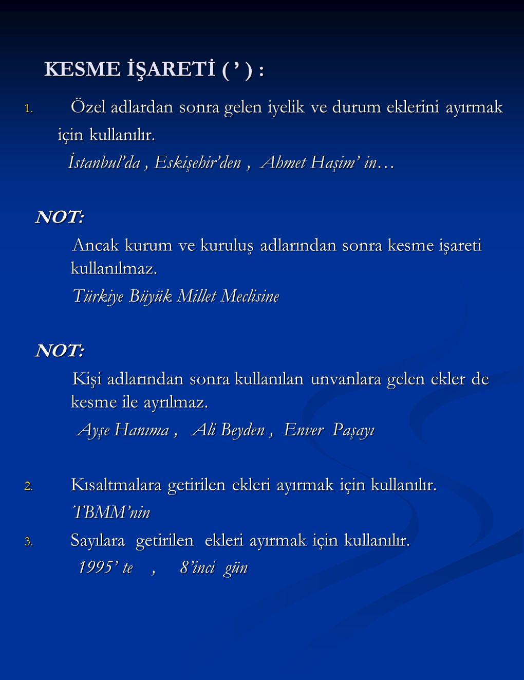 KESME İŞARETİ ( ' ) : KESME İŞARETİ ( ' ) : 1. Özel adlardan sonra gelen iyelik ve durum eklerini ayırmak için kullanılır. için kullanılır. İstanbul'd