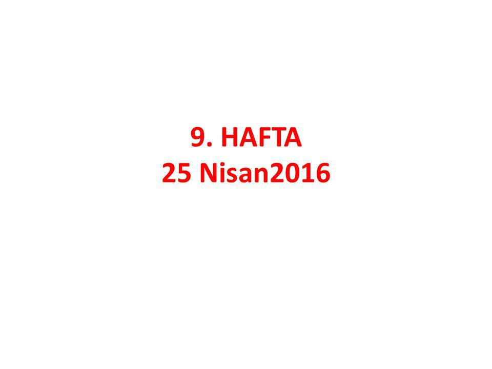 9. HAFTA 25 Nisan2016